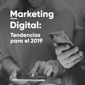 Marketing digital: Tendencias para el 2019