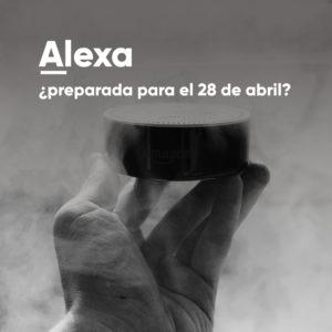 Alexa ¿preparada para el 28 de abril?
