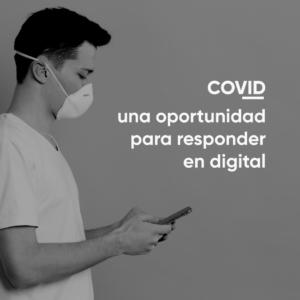 COVID una oportunidad para responder en digital